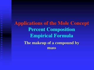 Applications of the Mole Concept  Percent Composition Empirical Formula