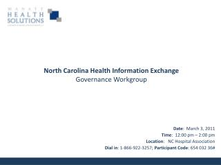 Date:  March 3, 2011 Time:  12:00 pm   2:00 pm  Location:   NC Hospital Association Dial in: 1-866-922-3257; Participant