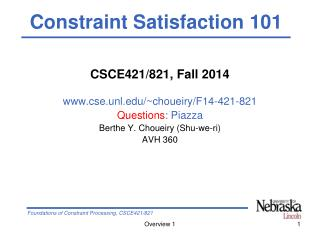 CSCE421/821, Fall 2014 cse.unl/~choueiry/F14-421-821 Questions : Piazza