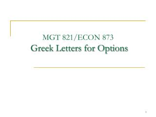 MGT 821/ECON 873  Greek Letters for Options