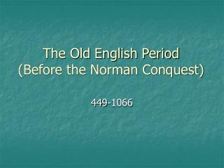 The Old English Period (Before the Norman Conquest)