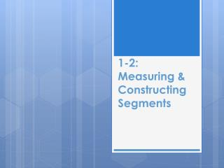 1-2: Measuring & Constructing Segments