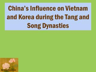 China's Influence on Vietnam and Korea during the Tang and Song Dynasties