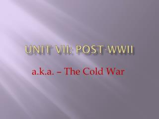 UNIT VII: Post-WWII