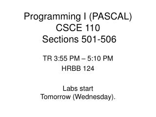 Programming I (PASCAL) CSCE 110  Sections 501-506
