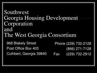 Southwest  Georgia Housing Development Corporation  and  The West Georgia Consortium