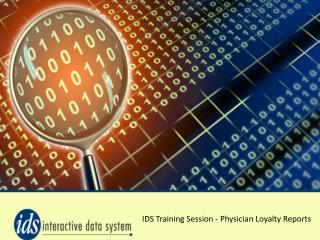 IDS Training Session - Physician Loyalty Reports
