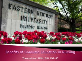 Benefits of Graduate Education in Nursing Theresa Loan, APRN, PhD, FNP-BC