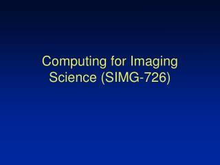 Computing for Imaging Science (SIMG-726)