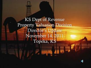 KS Dept of Revenue Property Valuation Division Director's Update November 14, 2011 Topeka, KS