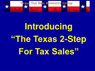 "Introducing ""The Texas 2-Step For Tax Sales"""
