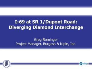 I-69 at SR 1/ Dupont  Road: Diverging Diamond Interchange Greg Rominger