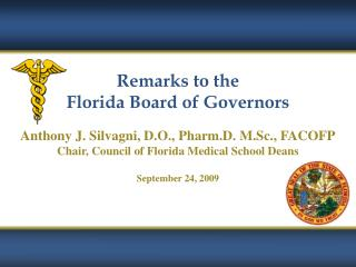 Remarks to the Florida Board of Governors Anthony J. Silvagni, D.O., Pharm.D. M.Sc., FACOFP