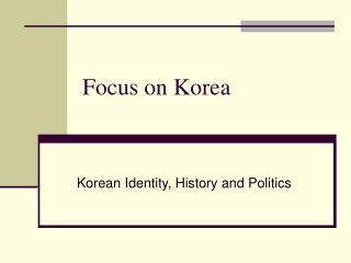 Focus on Korea
