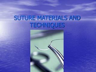 SUTURE MATERIALS AND TECHNIQUES