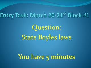 Entry Task:  March 20-21 st  Block  #1
