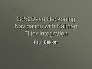 GPS/Dead Reckoning Navigation with Kalman Filter Integration