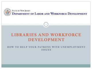 Libraries and Workforce Development How to Help Your Patrons with Unemployment Issues