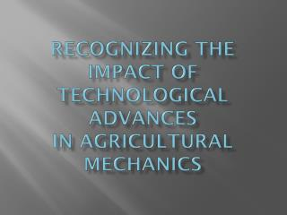 Recognizing the Impact of Technological Advances in Agricultural Mechanics