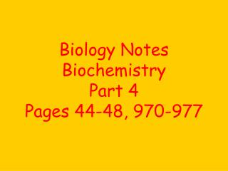 Biology Notes Biochemistry Part 4 Pages 44-48, 970-977