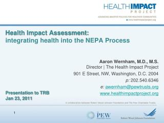 Health Impact Assessment:  integrating health into the NEPA Process       Presentation to TRB Jan 23, 2011
