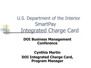 U.S. Department of the Interior SmartPay      Integrated Charge Card