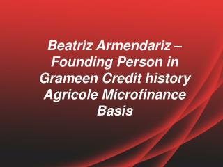Beatriz Armendariz � Founding Person in Grameen Credit history Agricole Microfinance Basis