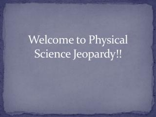 Welcome to Physical Science Jeopardy!!