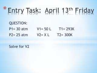 Entry Task:  April 13 th  Friday