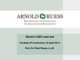 Recent  CJEU  case law Fordham IP Conference, 25 April  2014 Prof. Dr. Peter Ruess, LL.M.