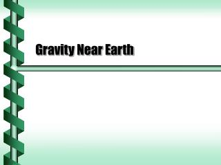 Gravity Near Earth