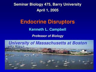 Seminar Biology 475, Barry University April 1, 2005   Endocrine Disruptors Kenneth L. Campbell Professor of Biology Univ