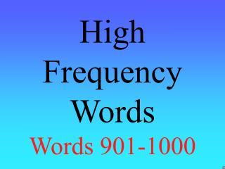 High Frequency Words Words 901-1000