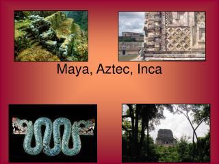 Maya, Aztec, Inca