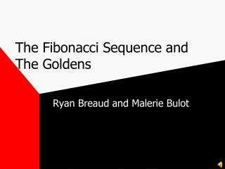 The Fibonacci Sequence and The Goldens