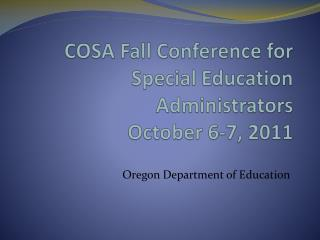 COSA Fall Conference for Special Education Administrators October 6-7, 2011