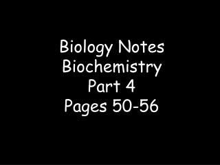 Biology Notes Biochemistry Part 4 Pages 50-56