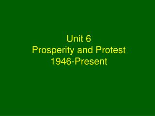 Unit 6 Prosperity and Protest 1946-Present