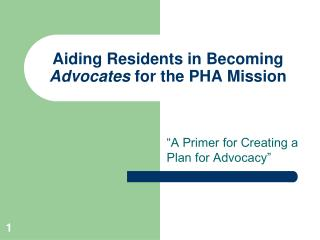 Aiding Residents in Becoming  Advocates  for the PHA Mission
