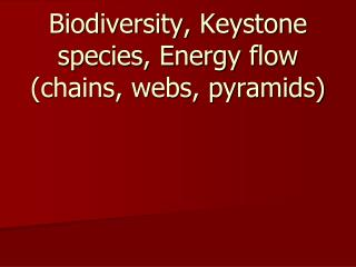 Biodiversity, Keystone species, Energy flow (chains, webs, pyramids)