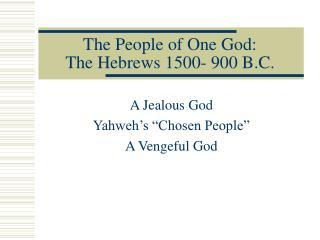 The People of One God: The Hebrews 1500- 900 B.C.