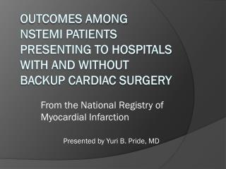Outcomes among  nstemi  patients presenting to hospitals with and without backup cardiac surgery