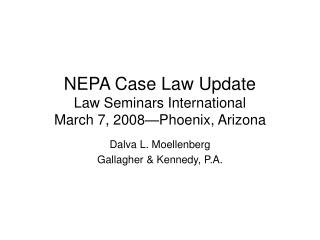 NEPA Case Law Update Law Seminars International March 7, 2008—Phoenix, Arizona