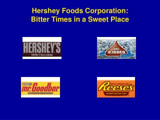 Hershey Foods Corporation: Bitter Times in a Sweet Place
