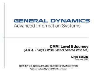 CMMI Level 5 Journey (A.K.A. Things I Wish Others Shared With Me) Linda Schultz February 2010