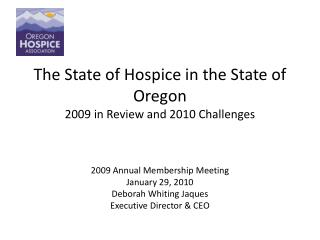 The State of Hospice in the State of Oregon 2009 in Review and 2010 Challenges   2009 Annual Membership Meeting January