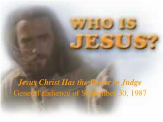 Jesus Christ Has the Power to Judge General audience of September 30, 1987