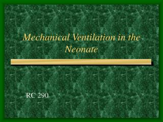 Mechanical Ventilation in the Neonate