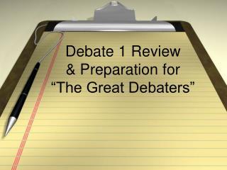 """Debate 1 Review  & Preparation for  """"The Great Debaters"""""""