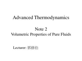 Advanced Thermodynamics Note 2 Volumetric Properties of Pure Fluids